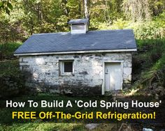 How To Build A Cold Spring House For Free Refrigeration