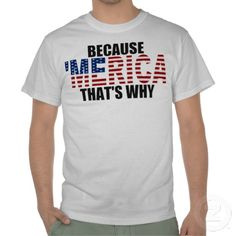 BECAUSE 'MERICA THAT'S WHY US Flag T-shirts