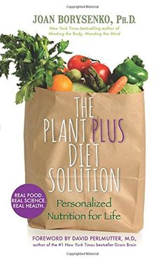 The PlantPlus Diet Solution: Personalized Nutrition for Life by Joan Borysenko Ph.D.