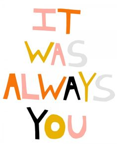 life, letter, it was always you quote, art prints, inspir, word, ashley goldberg, love quotes, thing