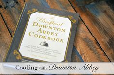 Cooking with Downton Abbey