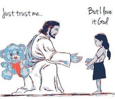 """He has a better plan for us, if only we let go  trust Him. """"Just trust me. But I love it, God."""" Teddy Bear god teddy bear, teddy bears, trust me but i love it god"""