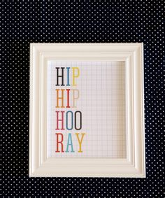Hip Hip Hooray Print [free] - fun for birthdays and other special occasions