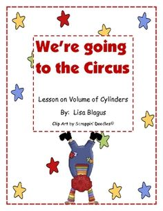 This activity is a 5 page lesson on the volume of a cylinder, where students go the circus and find various cylinders to find the volume of.  Probl...