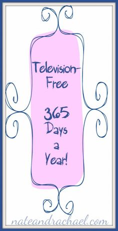 Television-free 365 days a year! (It's not as crazy as it sounds.)