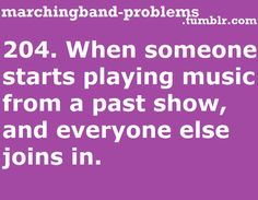 """Marching Band Problems. Been there! Done that!! Or stand music. Or when the director is talking we practice on our own from ransom spots in the show... It also gets awkward when the freshmen just stand there thinking, """"huh?"""""""