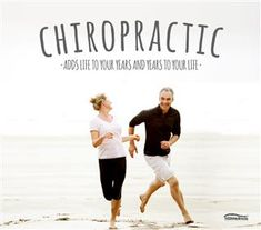 Chiropractic adds life to your years and years to your life.