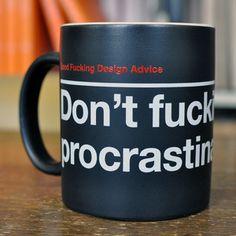 ' Don't f****** procrastinate. '