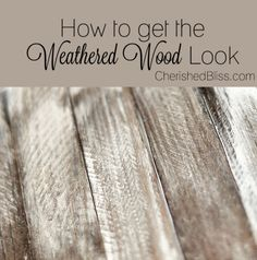 How to get the Weathered Wood Look from Cherished Bliss