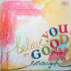 Believe You are Good Enough: 2013