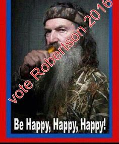phil robertson for president 2016...there's a change I would vote for!!!!