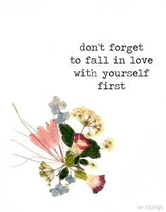 Don't forget to fall in love with yourself first.  #PictureQuotes, #Love, #Inspirational, #LoveYourself   If you like it ♥Share it♥  with your friends.  View more #quotes on http://quotes-lover.com/