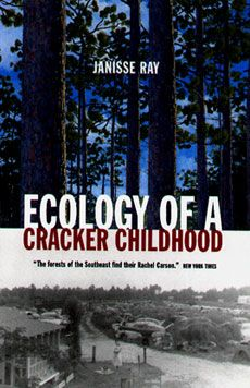 Ecology of a Cracker Childhood by Janisse Ray http://schumanities.org/projects/ltai/ltai-list