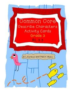 Grade 3 Common Core Activity Cards!  Common Core Standard RL.3.3 asks third graders to describe characters, their motives, and feelings.  These activity cards TEACH and PROVIDE PRACTICE with this Common Core skill.  It also includes a printable box for convenient storage too!  30 activity cards are included.  This makes a great Common Core learning center. $4
