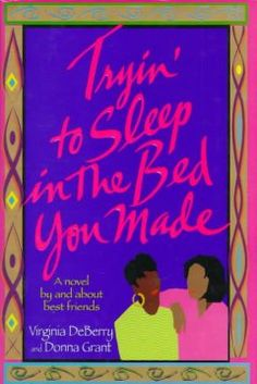 Tryin' to sleep in the bed you made by Virginia DeBerry.Click the cover image to check out or request the Douglass Branch bestsellers and classics kindle.