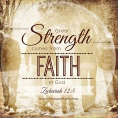 """""""Great STRENGTH comes from FAITH in God""""…Zechariah 12:5. <3"""