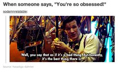 Obsession: You say that as if it's a bad thing.  But honestly, it's the best thing there is.