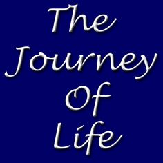 The Journey Of Life http://felicitymccullough.wordpress.com