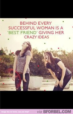 Behind every successful woman is a best friend…