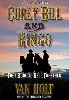 Curly Bill and Ringo: They Rode to Hell Together by Van Holt