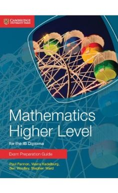 A new series of Exam Preparation guides for the IB Diploma Mathematics HL and SL and Mathematical Studies.  ISBN: 9781107672154