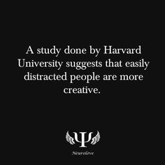 psych-facts:    A study done by Harvard University suggests that easily distracted people are more creative.