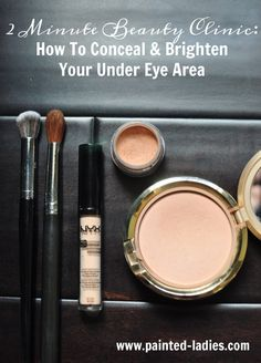 2 Minute Beauty Clinic: How To Conceal & Brighten Your Under Eye Area