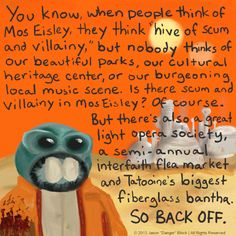 But there's also a great light opera society, a semi-annual interfaith flea market and Tatooine's biggest fiberglass bantha. SO BACK OFF.