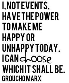 today i choose happiness, choos happi, remember this, happy quotes, power, groucho marx, choic, inspir, thought