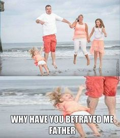 beaches, betrayal, hilarious memes, die, fahk, children, funny quotes, cri, father