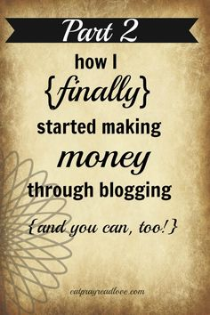 Post #2 is finally ready! How I {finally} started making money blogging... and you can, too!