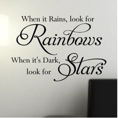 When it rains, look for rainbows. When it's dark, look for stars ❤