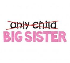 Only Child No More Big Sister Embroidered Applique Baby Shirt or Onesie (NB to 2T)-- Free Personalization--Made to Order. $18.00, via Etsy.