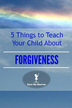 Teach your child the nature of forgiveness.