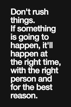 Don�t rush things�