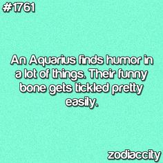So completely true about him (Aquarius)