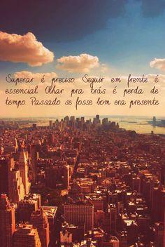 #Superar é #preciso. #Olhar para #frente é #essencial. Olhar para trás é perda de #tempo. #Passado se fosse bom era #presente. #frases