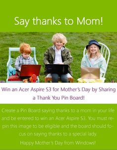 Win an Acer Aspire S3 with this Mother's Day #Pinterest Contest    Legal rules here: http://windowsteamblog.com/windows/b/windowsexperience/p/mothersday.aspx