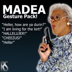 Madea!!!!!!!!!! Guilty pleasure, I think it is funny although I don't 'get' everything in the movie.