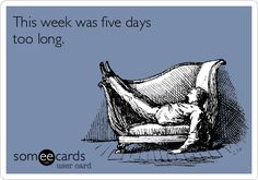 This week was five days too long.