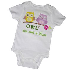 OWL You NEED is LOVE Bodysuits, Tees, Owl, Animal, Bird, Baby, Infant, Newborn, Baby Shower, Party Favor
