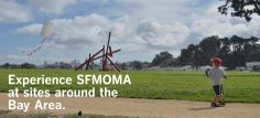 Experience SFMOMA at sites around the Bay Area.