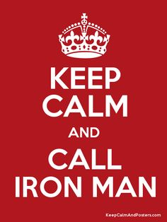 Keep Calm and Call Iron Man