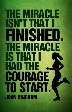 """The miracle isn't that I finished. The miracle is that I had the courage to start."" - John Bingham #valor #quote"
