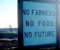 No Farmers. No Food. No Future. I SERIOUSLY wish more people would understand this!! Especially those who mock agriculture, you wouldn't be here without agriculture so shut up.