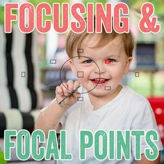 Getting to Know Your Camera: Focusing and Focal Points