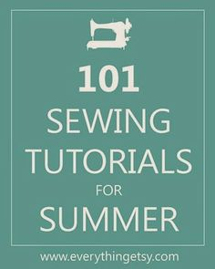 101 Sewing Tutorials for Summer