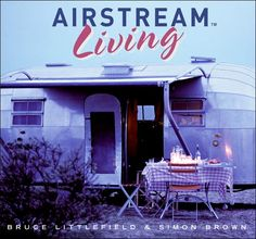 """Airstream Living"" by Bruce Littlefield"