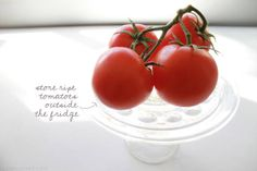 Store ripe tomatoes outside the fridge. Tomatoes do not belong in your fridge—rather they should be stored outside of it at room temperature.