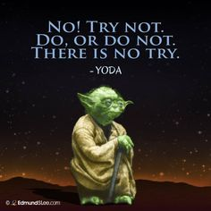 No! Try not. Do, or Do not. There is no TRY.  - Yoda #motivational #quotes